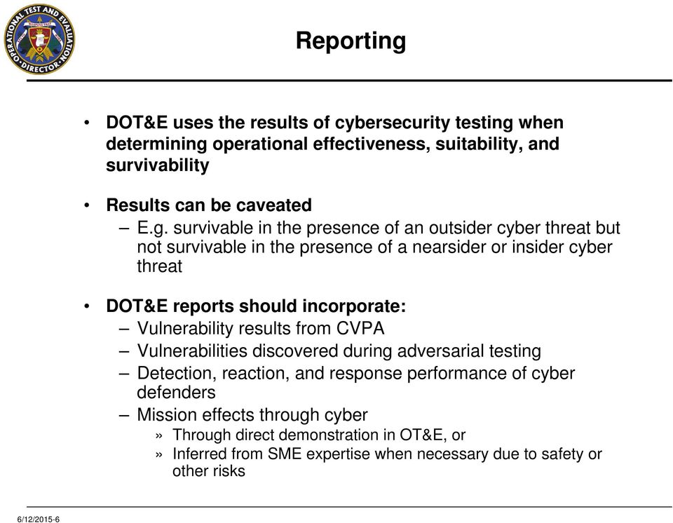 incorporate: Vulnerability results from CVPA Vulnerabilities discovered during adversarial testing Detection, reaction, and response performance of cyber