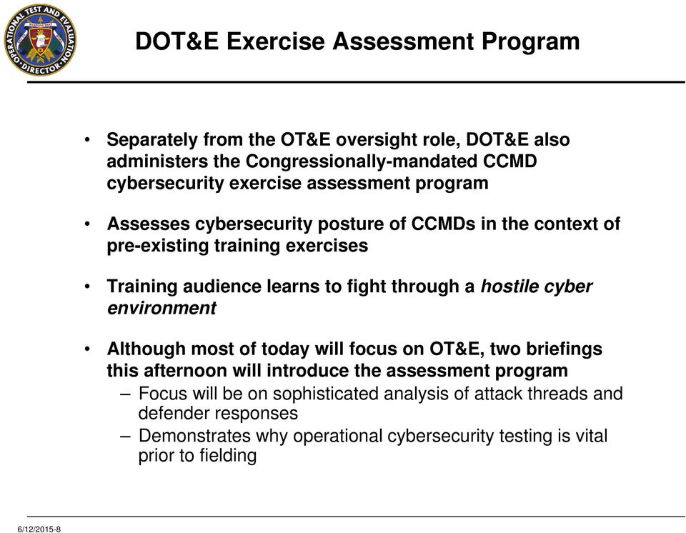 through a hostile cyber environment Although most of today will focus on OT&E, two briefings this afternoon will introduce the assessment program Focus