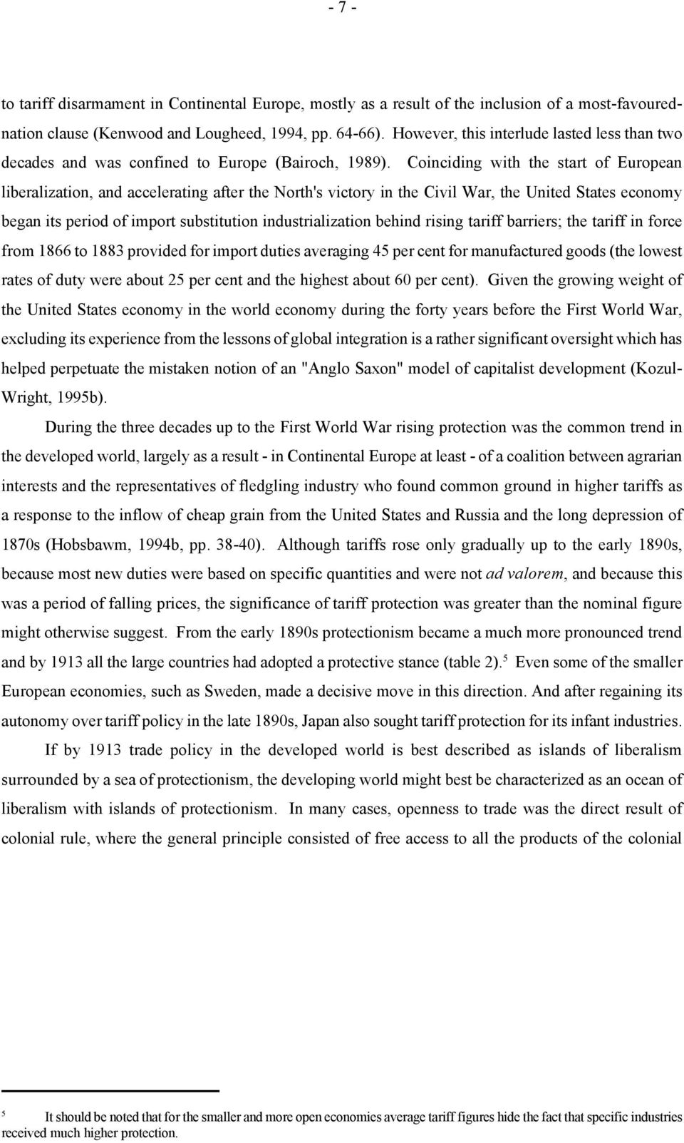 Coinciding with the start of European liberalization, and accelerating after the North's victory in the Civil War, the United States economy began its period of import substitution industrialization