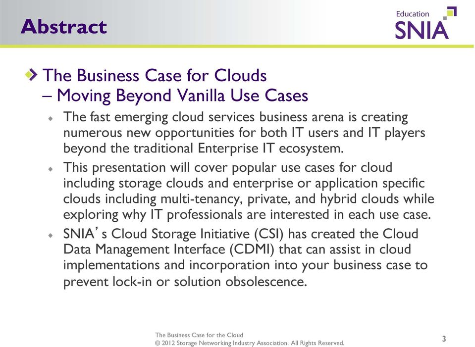 This presentation will cover popular use cases for cloud including storage clouds and enterprise or application specific clouds including multi-tenancy, private, and hybrid