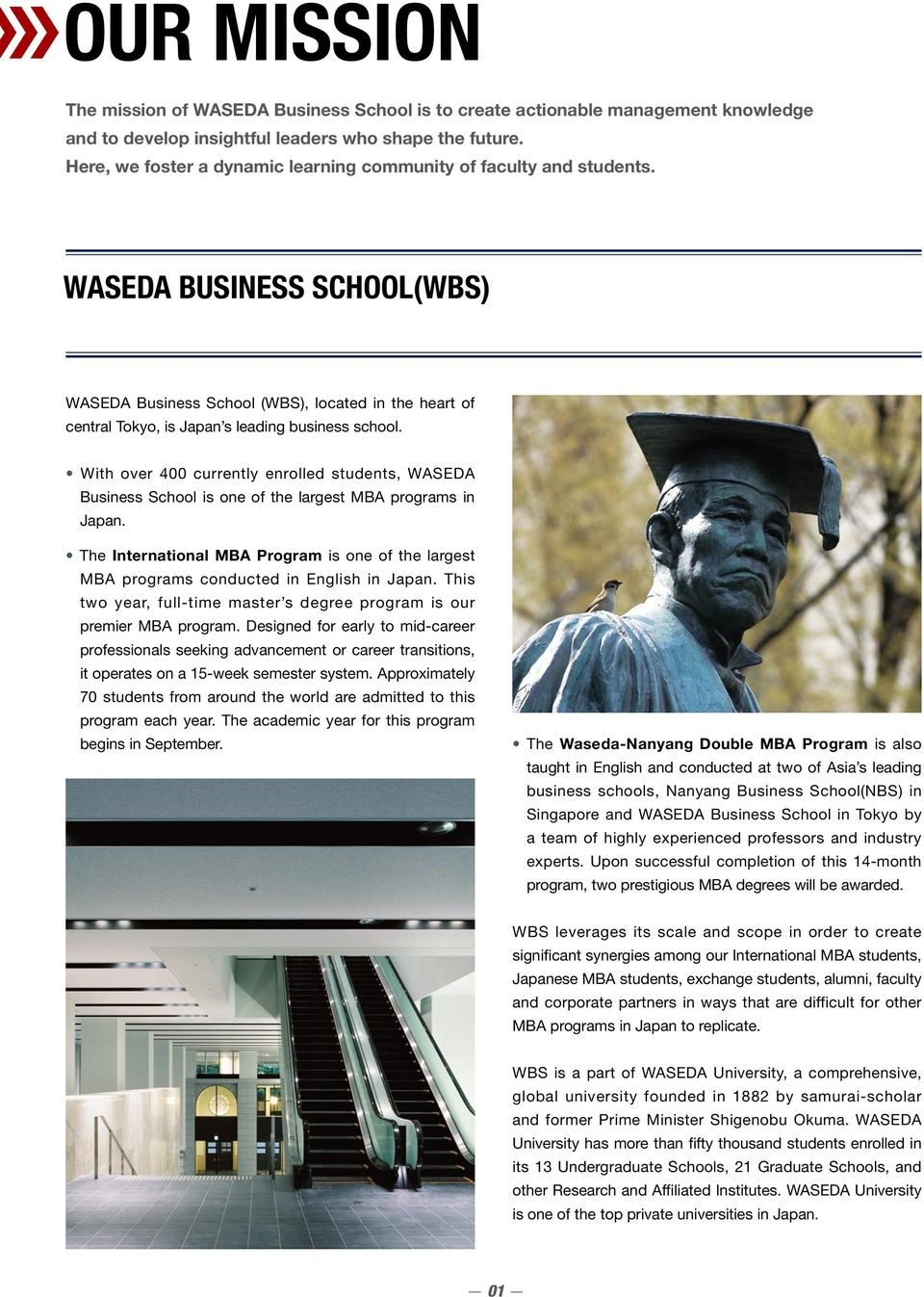 WASEDA BUSINESS SCHOOL(WBS) WASEDA Business School (WBS), located in the heart of central Tokyo, is Japan s leading business school.