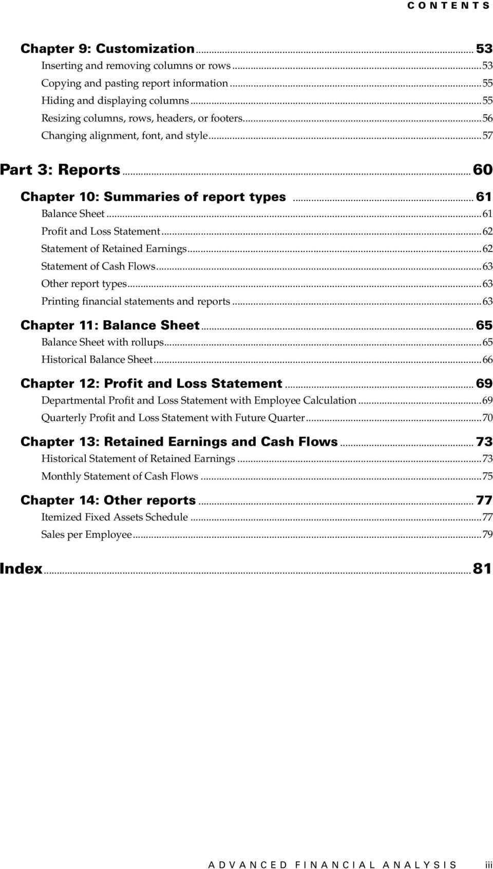 ..61 Profit and Loss Statement...62 Statement of Retained Earnings...62 Statement of Cash Flows...63 Other report types...63 Printing financial statements and reports...63 Chapter 11: Balance Sheet.