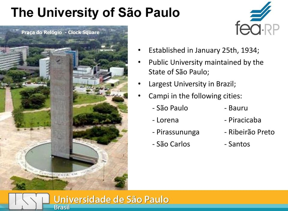 Largest University in Brazil; Campi in the following cities: - São Paulo -