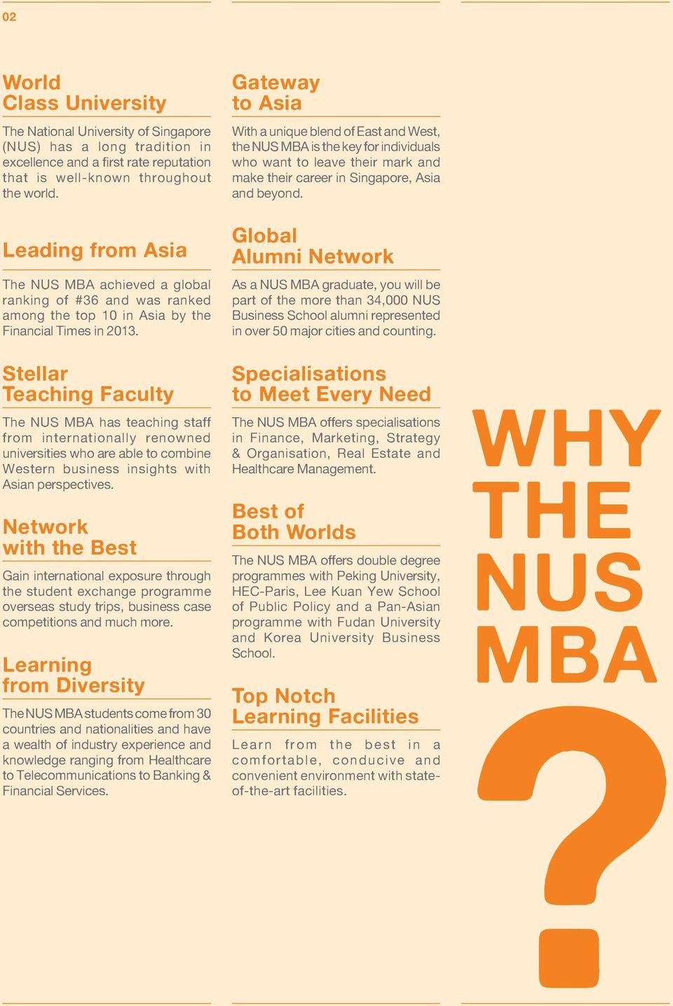 Stellar Teaching Faculty The NUS MBA has teaching staff from internationally renowned universities who are able to combine Western business insights with Asian perspectives.