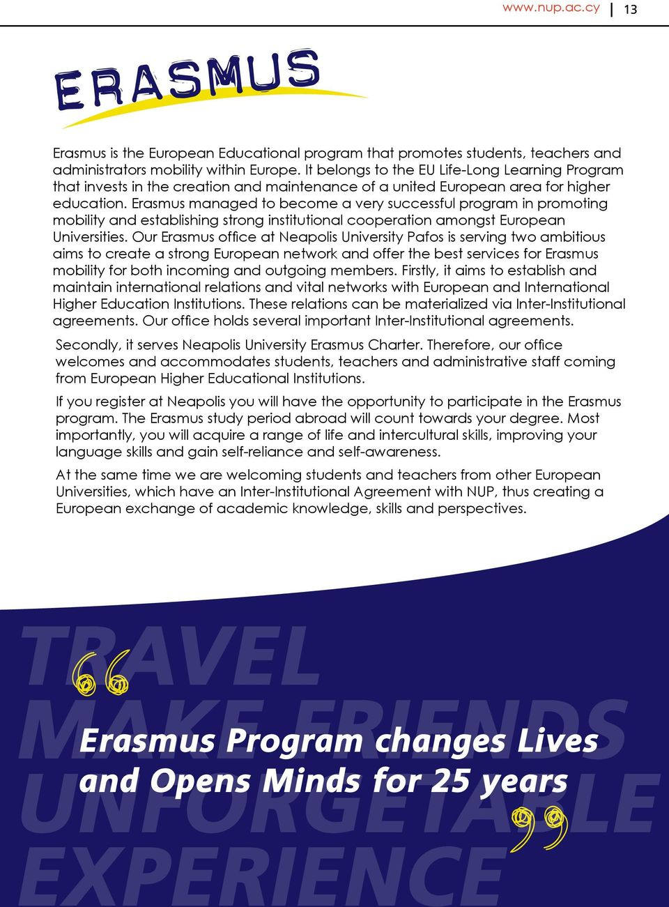 Erasmus managed to become a very successful program in promoting mobility and establishing strong institutional cooperation amongst European Universities.