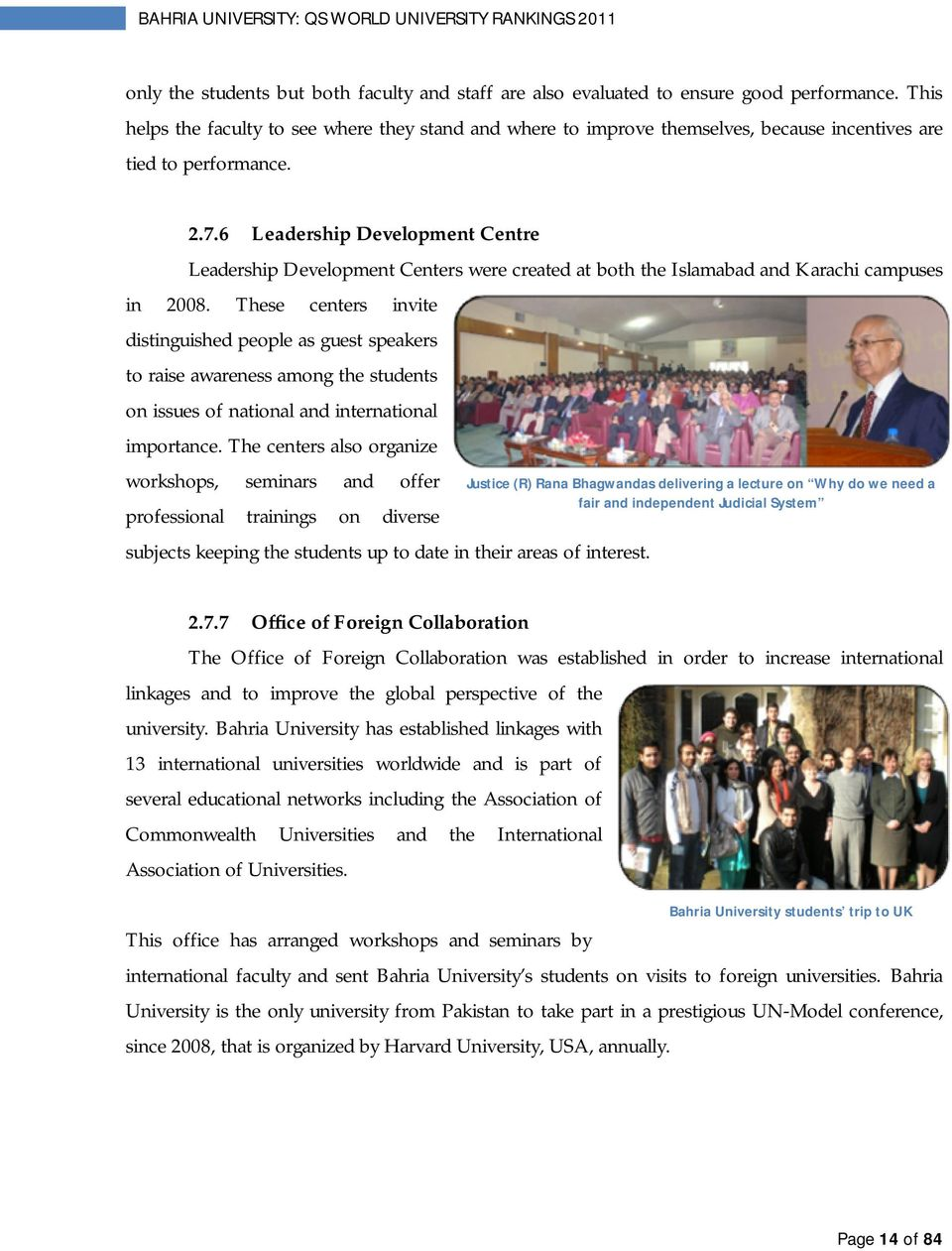 6 Leadership Development Centre Leadership Development Centers were created at both the Islamabad and Karachi campuses in 2008.