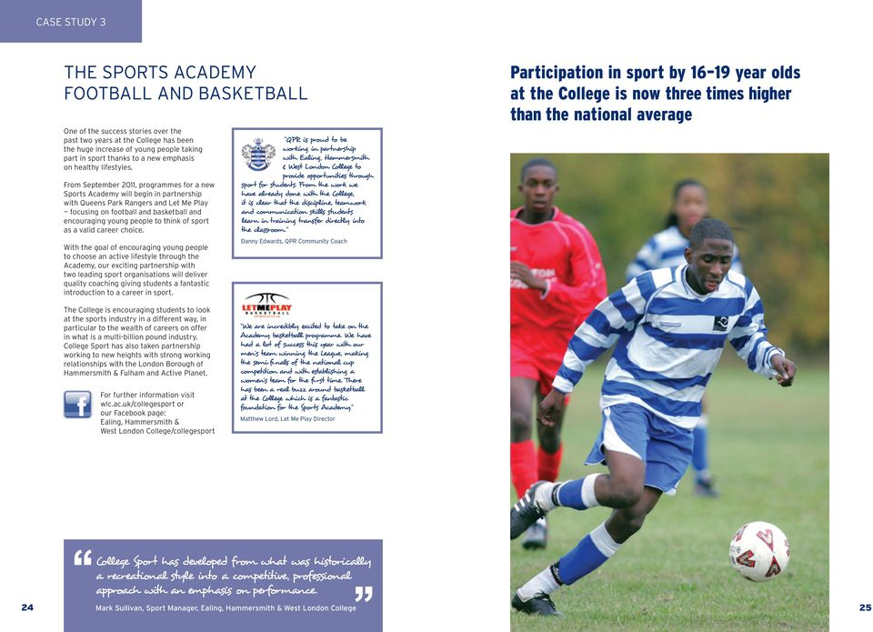 From September 2011, programmes for a new Sports Academy will begin in partnership with Queens Park Rangers and Let Me Play focusing on football and basketball and encouraging young people to think