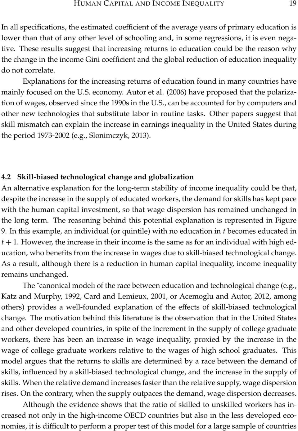 These results suggest that increasing returns to education could be the reason why the change in the income Gini coefficient and the global reduction of education inequality do not correlate.