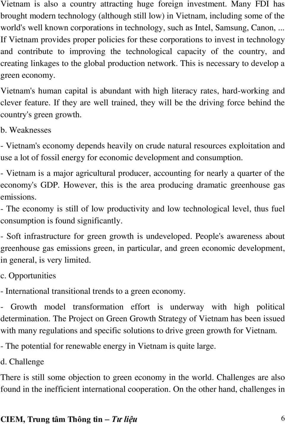 .. If Vietnam provides proper policies for these corporations to invest in technology and contribute to improving the technological capacity of the country, and creating linkages to the global