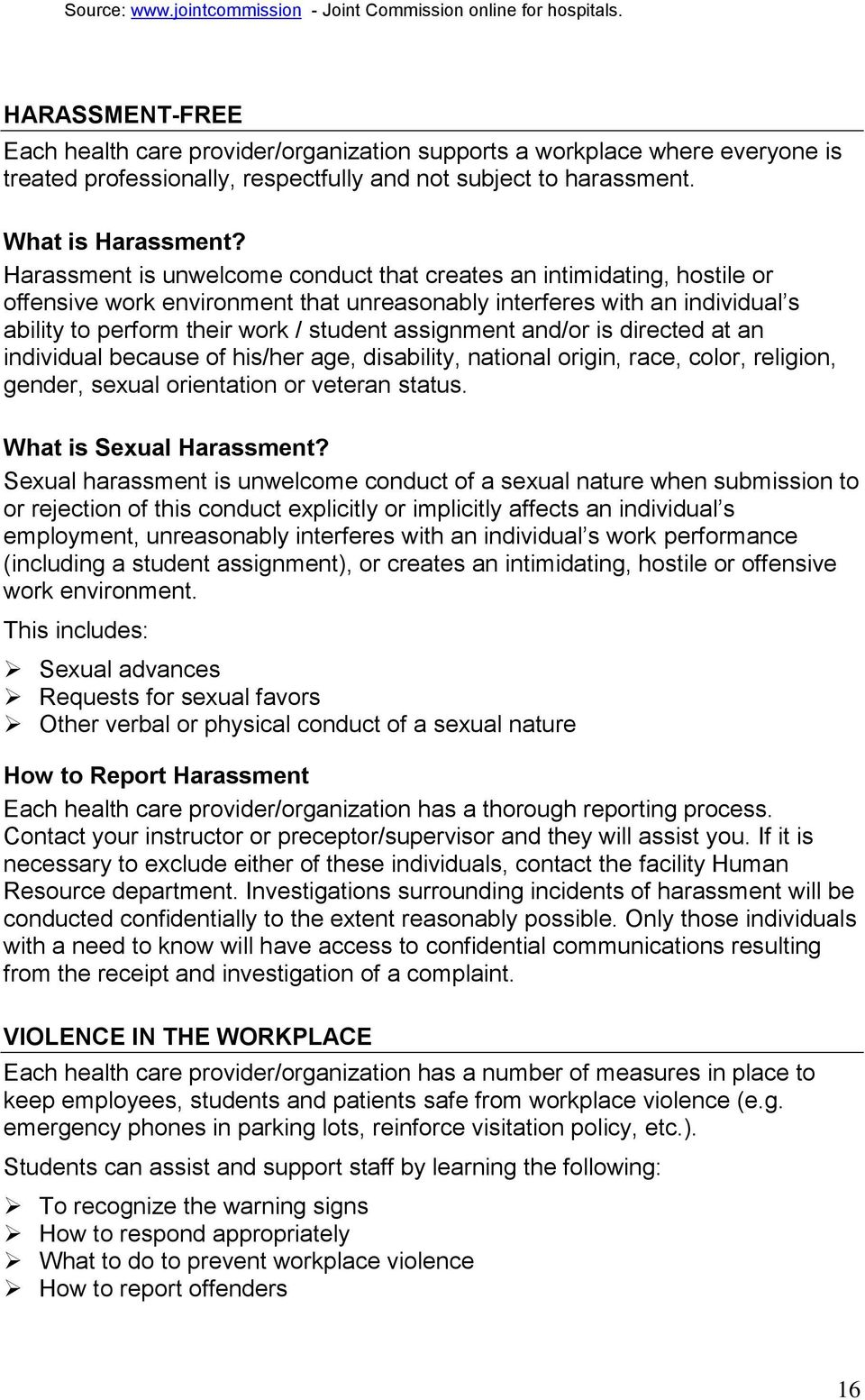 Harassment is unwelcome conduct that creates an intimidating, hostile or offensive work environment that unreasonably interferes with an individual s ability to perform their work / student