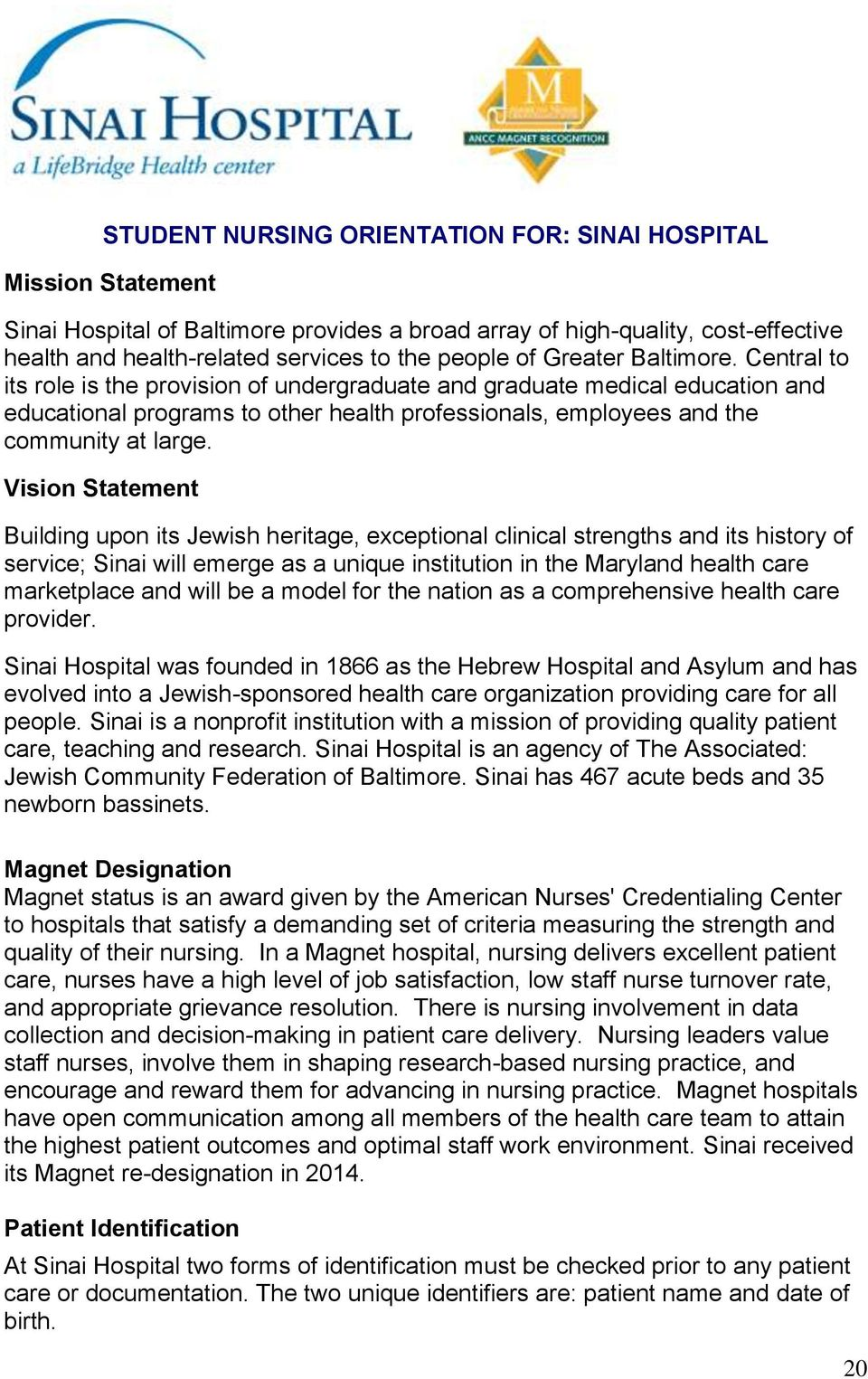 Vision Statement Building upon its Jewish heritage, exceptional clinical strengths and its history of service; Sinai will emerge as a unique institution in the Maryland health care marketplace and