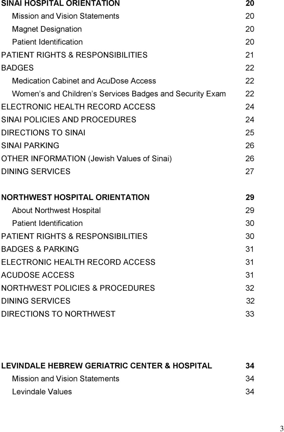 Values of Sinai) 26 DINING SERVICES 27 NORTHWEST HOSPITAL ORIENTATION 29 About Northwest Hospital 29 Patient Identification 30 PATIENT RIGHTS & RESPONSIBILITIES 30 BADGES & PARKING 31 ELECTRONIC