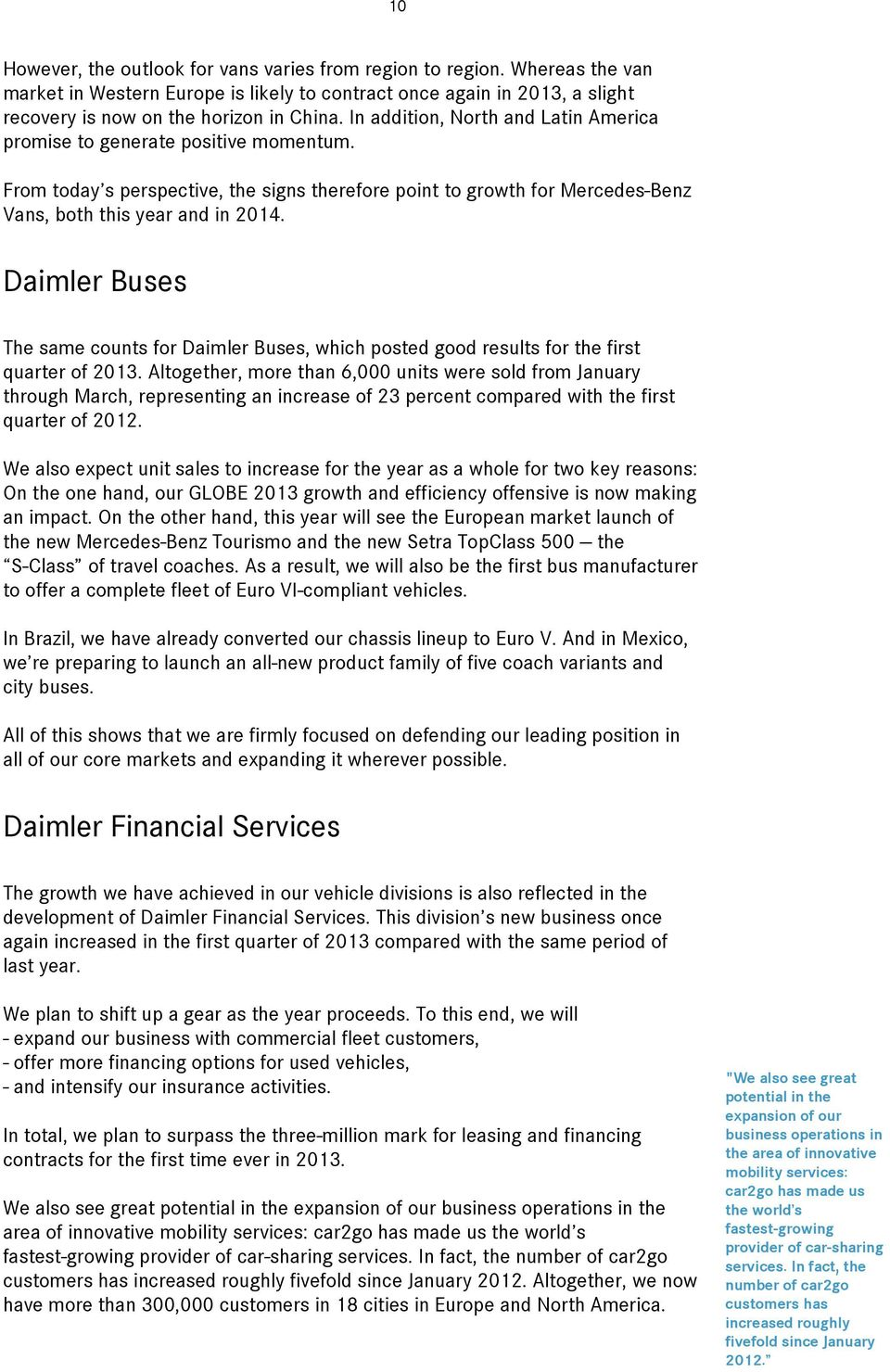 Daimler Buses The same counts for Daimler Buses, which posted good results for the first quarter of 2013.