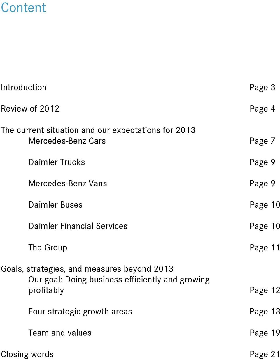Financial Services Page 10 The Group Page 11 Goals, strategies, and measures beyond 2013 Our goal: Doing