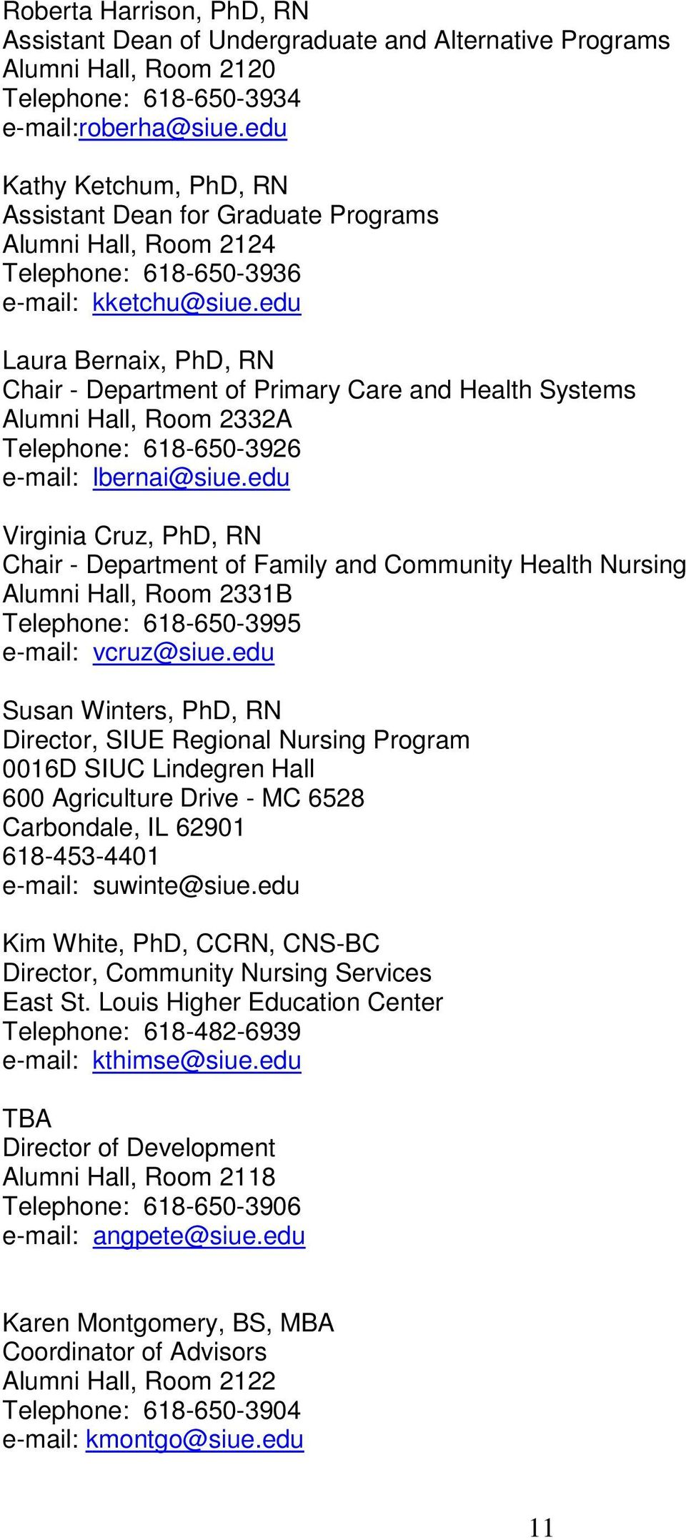edu Laura Bernaix, PhD, RN Chair - Department of Primary Care and Health Systems Alumni Hall, Room 2332A Telephone: 618-650-3926 e-mail: lbernai@siue.