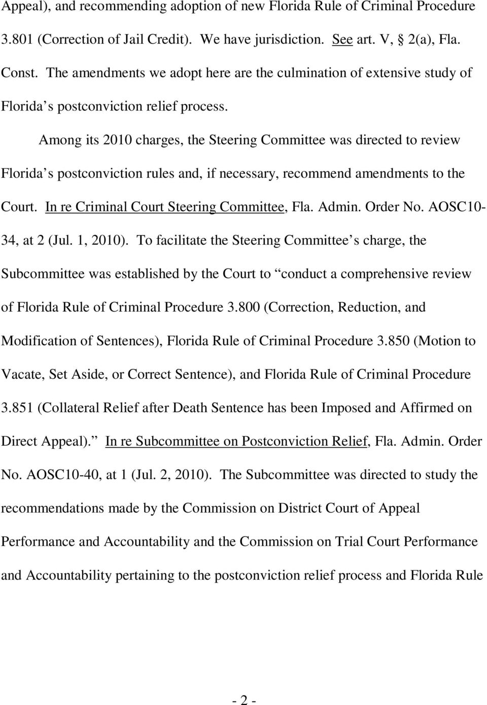 Among its 2010 charges, the Steering Committee was directed to review Florida s postconviction rules and, if necessary, recommend amendments to the Court. In re Criminal Court Steering Committee, Fla.
