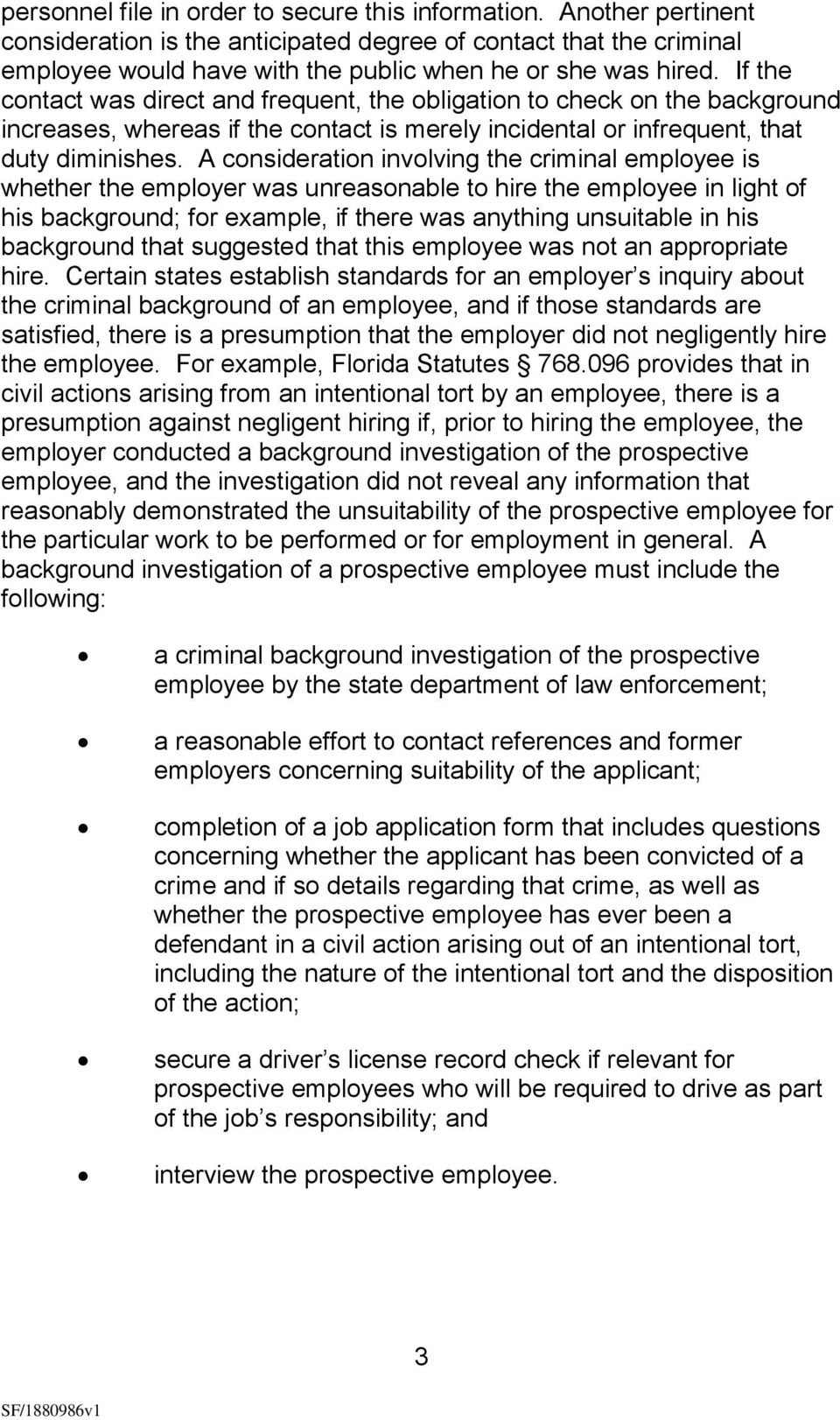 A consideration involving the criminal employee is whether the employer was unreasonable to hire the employee in light of his background; for example, if there was anything unsuitable in his