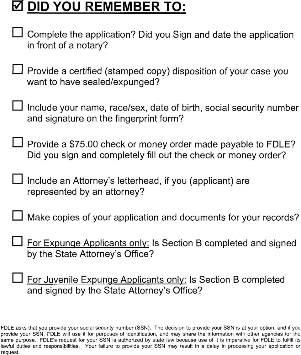 D Include your name, race/sex, date of birth, social security number and signature on the fingerprint form? D Provide a $75.00 check or money order made payable to FDLE?