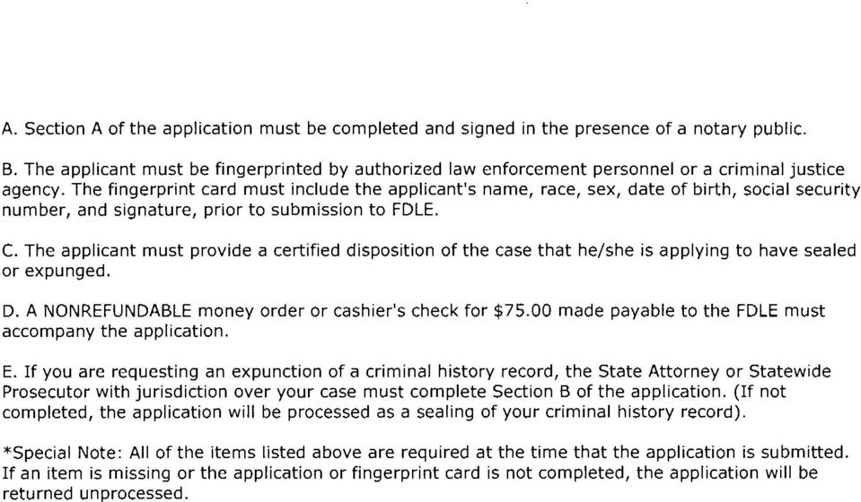 The fingerprint card must include the applicant's name, race, sex, date of birth, social security number, and signature, prior to submission to FDLE. C.