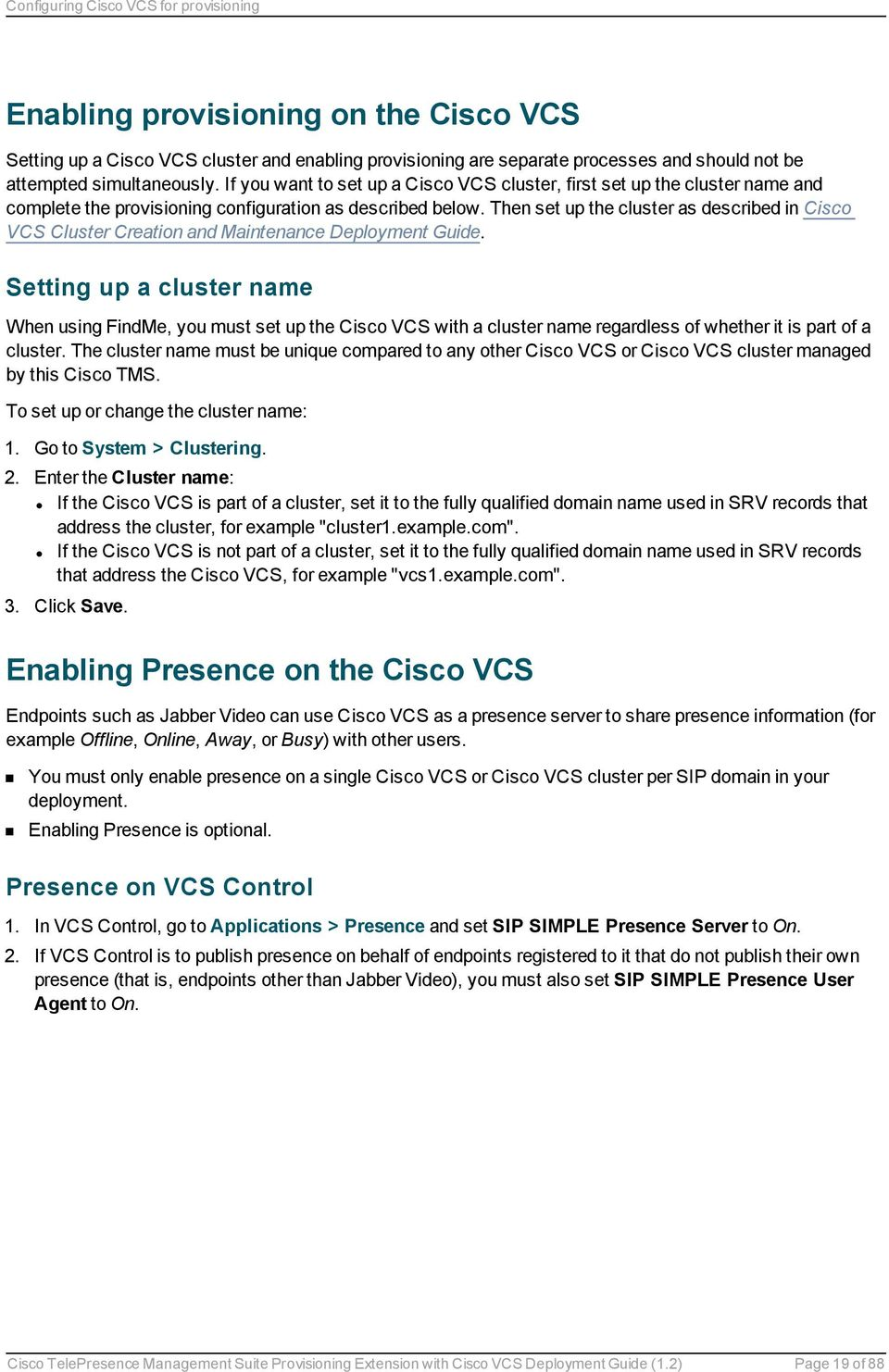Then set up the cluster as described in Cisco VCS Cluster Creation and Maintenance Deployment Guide.