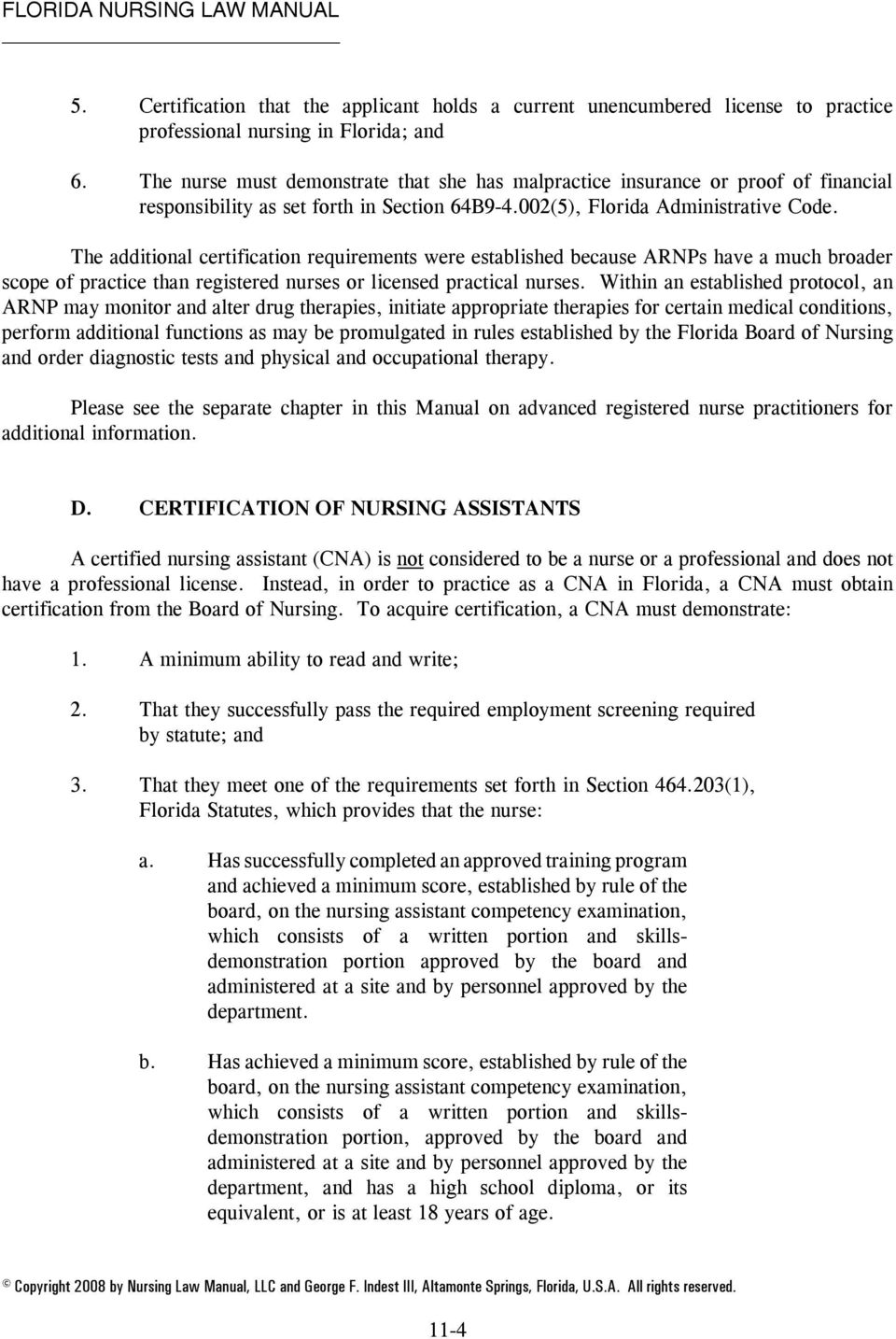 The additional certification requirements were established because ARNPs have a much broader scope of practice than registered nurses or licensed practical nurses.