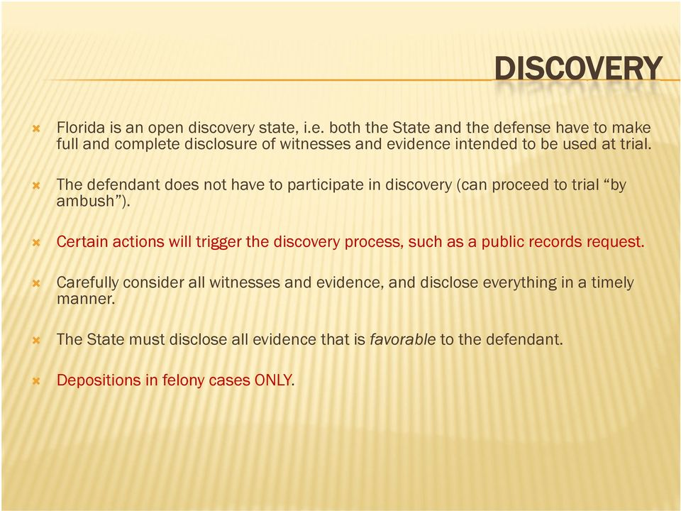 The defendant does not have to participate in discovery (can proceed to trial by ambush ).