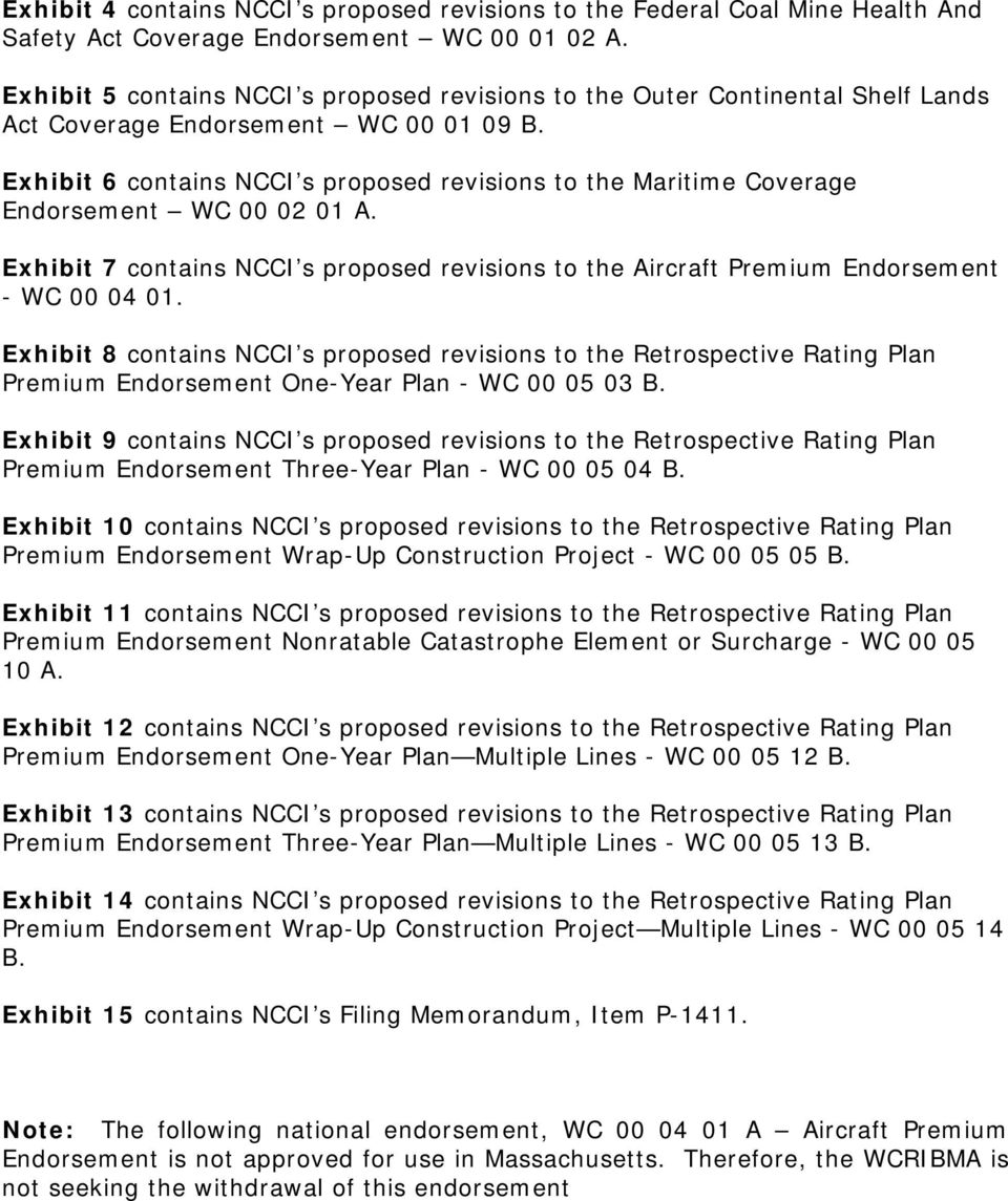 Exhibit 6 contains NCCI s proposed revisions to the Maritime Coverage Endorsement WC 00 02 01 A. Exhibit 7 contains NCCI s proposed revisions to the Aircraft Premium Endorsement - WC 00 04 01.