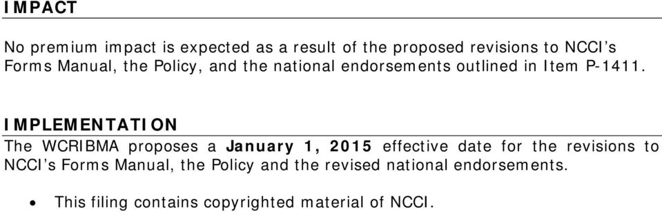 IMPLEMENTATION The WCRIBMA proposes a January 1, 2015 effective date for the revisions to NCCI