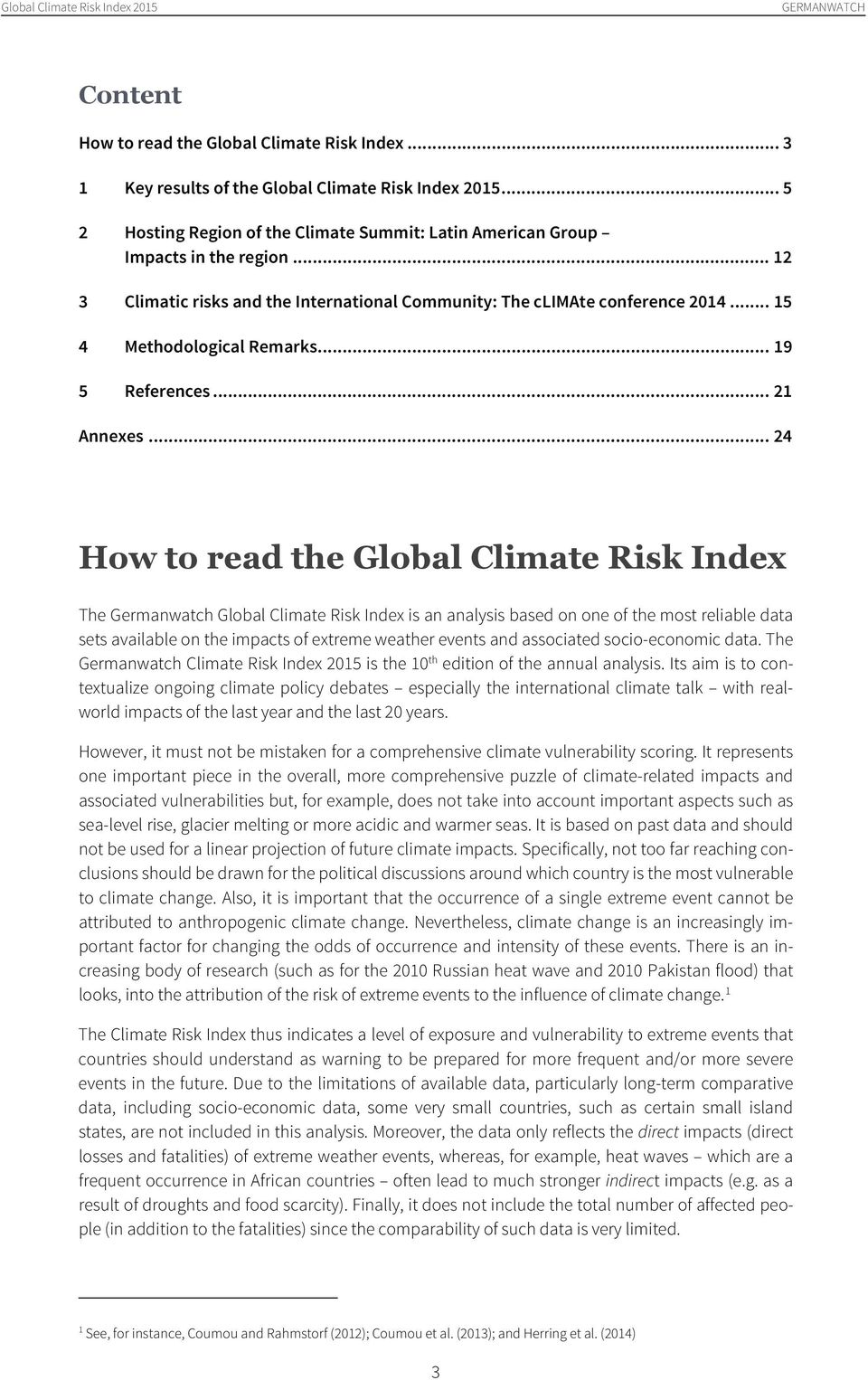 .. 24 How to read the Global Climate Risk Index The Germanwatch Global Climate Risk Index is an analysis based on one of the most reliable data sets available on the impacts of extreme weather events