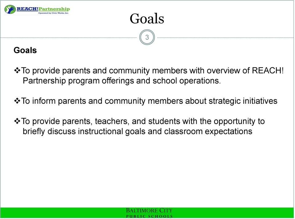 To inform parents and community members about strategic initiatives To provide