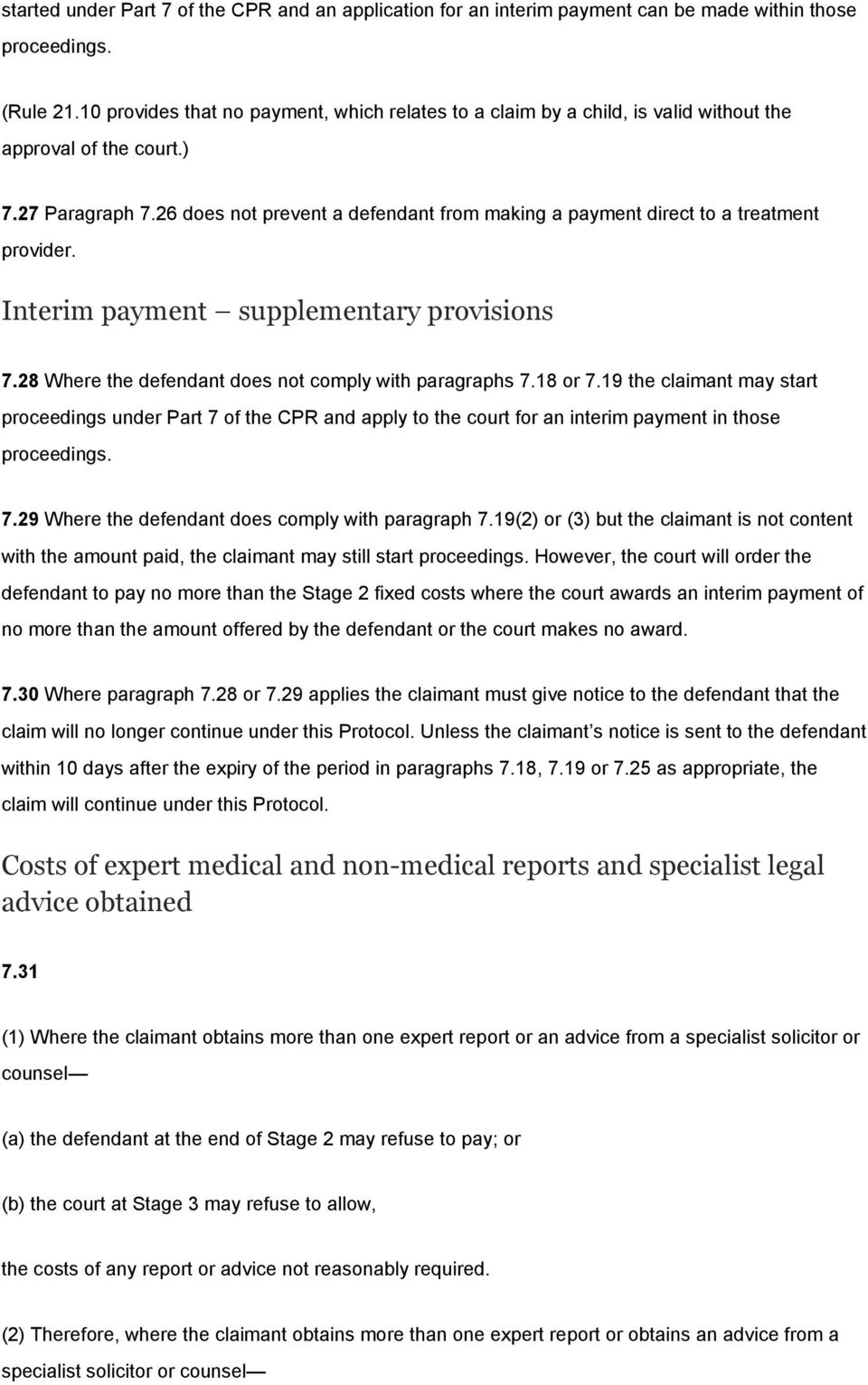 26 does not prevent a defendant from making a payment direct to a treatment provider. Interim payment supplementary provisions 7.28 Where the defendant does not comply with paragraphs 7.18 or 7.