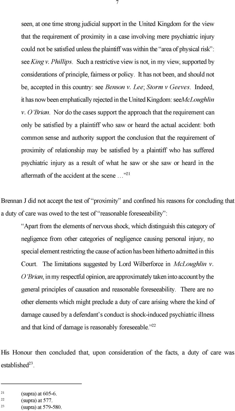 It has not been, and should not be, accepted in this country: see Benson v. Lee; Storm v Geeves. Indeed, it has now been emphatically rejected in the United Kingdom: see McLoughlin v. O Brian.