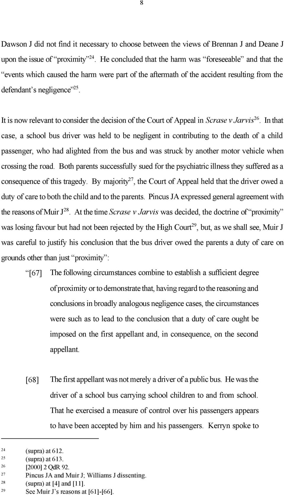 It is now relevant to consider the decision of the Court of Appeal in Scrase v Jarvis 26.