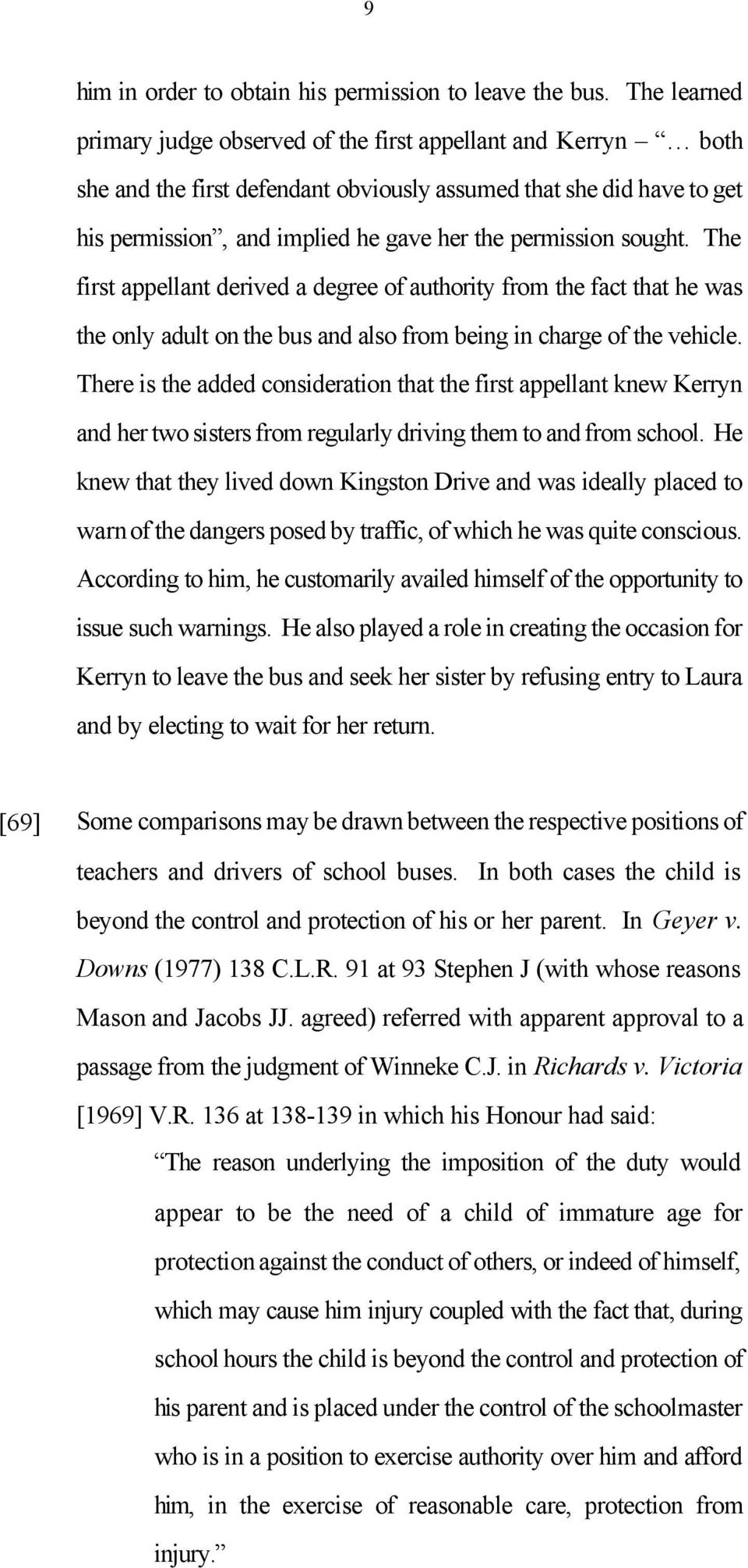 sought. The first appellant derived a degree of authority from the fact that he was the only adult on the bus and also from being in charge of the vehicle.