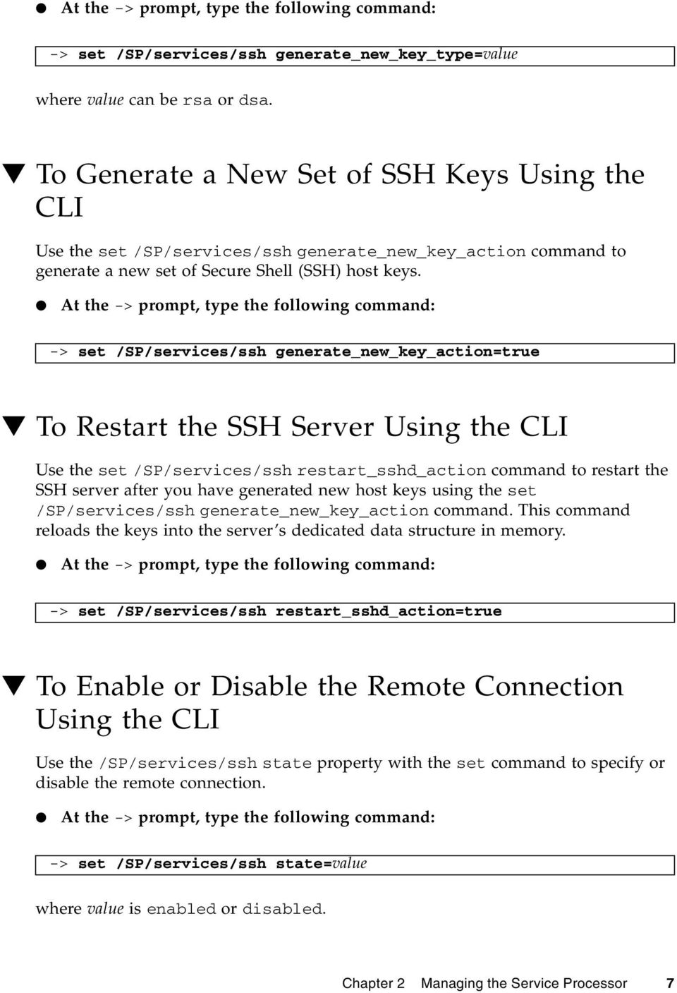 At the -> prompt, type the following command: -> set /SP/services/ssh generate_new_key_action=true To Restart the SSH Server Using the CLI Use the set /SP/services/ssh restart_sshd_action command to