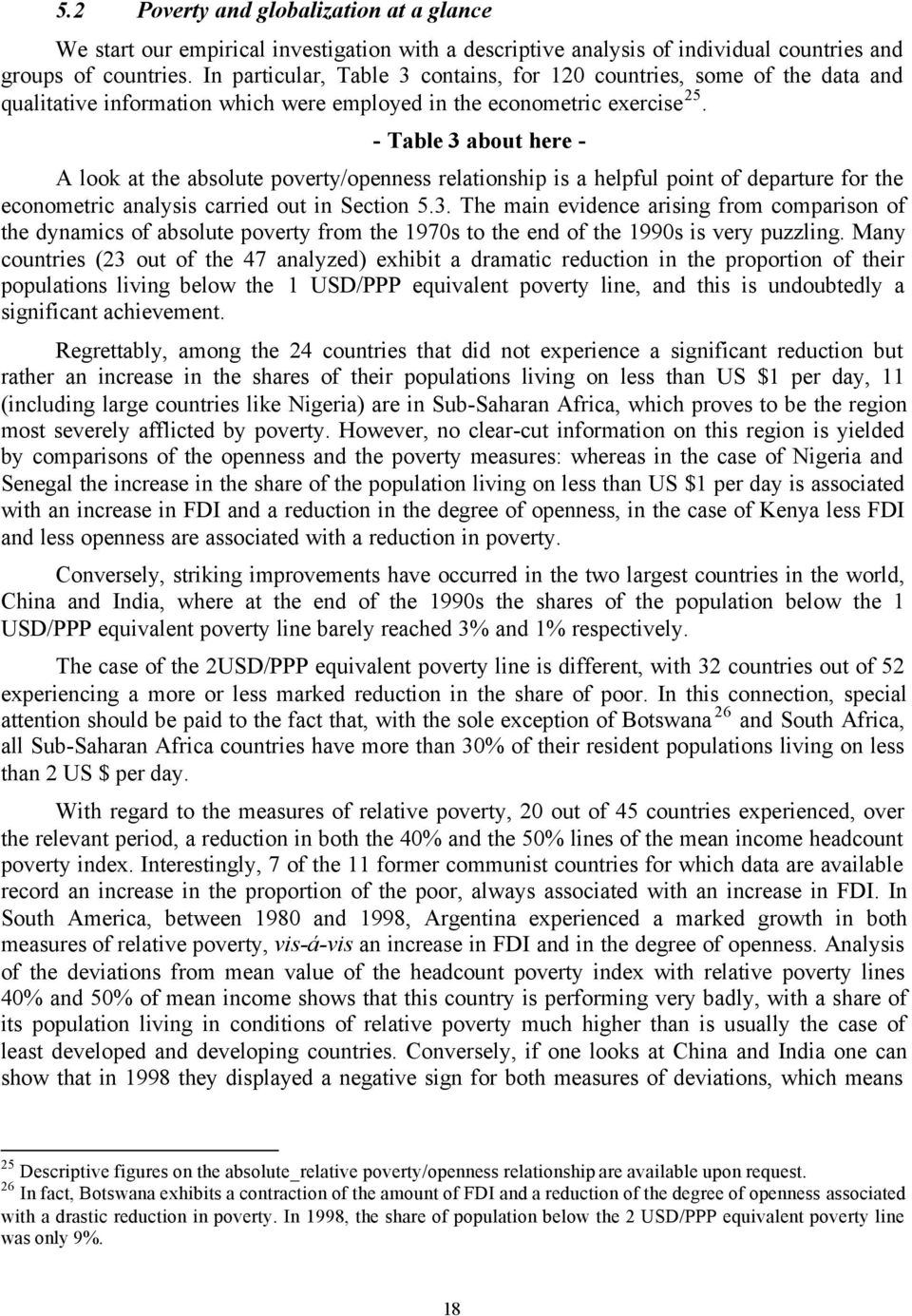 - Table 3 about here - A look at the absolute poverty/openness relationship is a helpful point of departure for the econometric analysis carried out in Section 5.3. The main evidence arising from comparison of the dynamics of absolute poverty from the 1970s to the end of the 1990s is very puzzling.