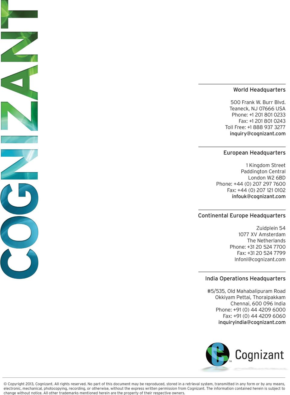 com Continental Europe Headquarters Zuidplein 54 1077 XV Amsterdam The Netherlands Phone: +31 20 524 7700 Fax: +31 20 524 7799 Infonl@cognizant.