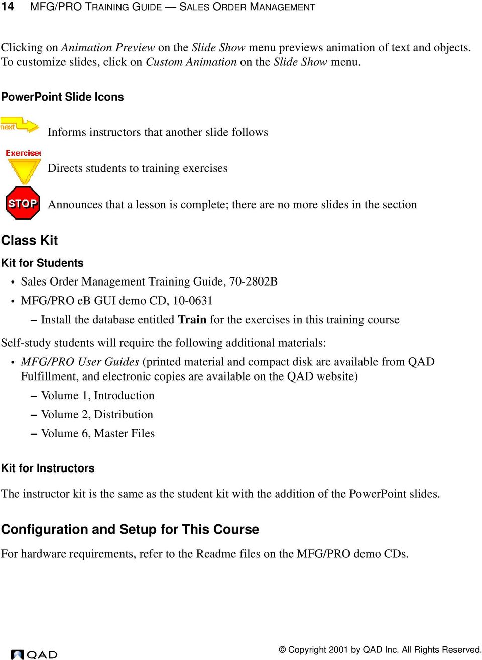 PowerPoint Slide Icons Informs instructors that another slide follows Directs students to training exercises Announces that a lesson is complete; there are no more slides in the section Class Kit Kit