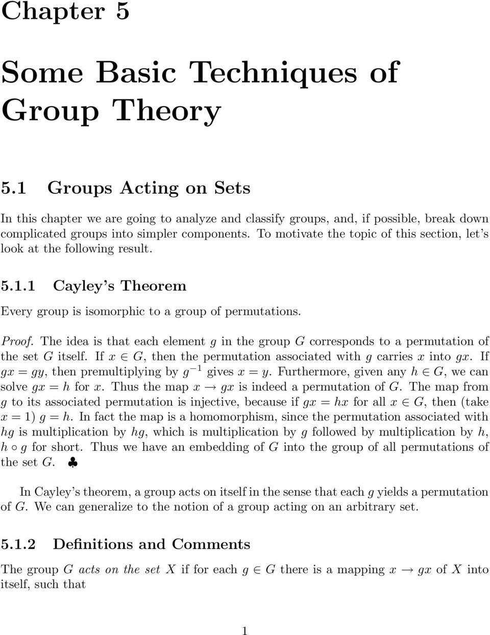 To motivate the topic of this section, let s look at the following result. 5.1.1 Cayley s Theorem Every group is isomorphic to a group of permutations. Proof.