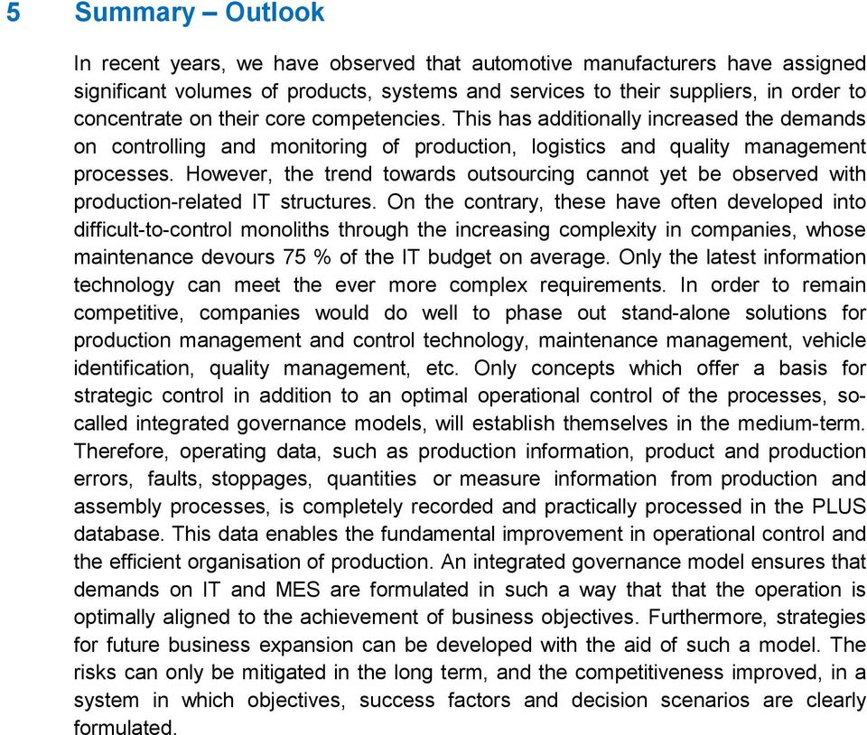 However, the trend towards outsourcing cannot yet be observed with production-related IT structures.