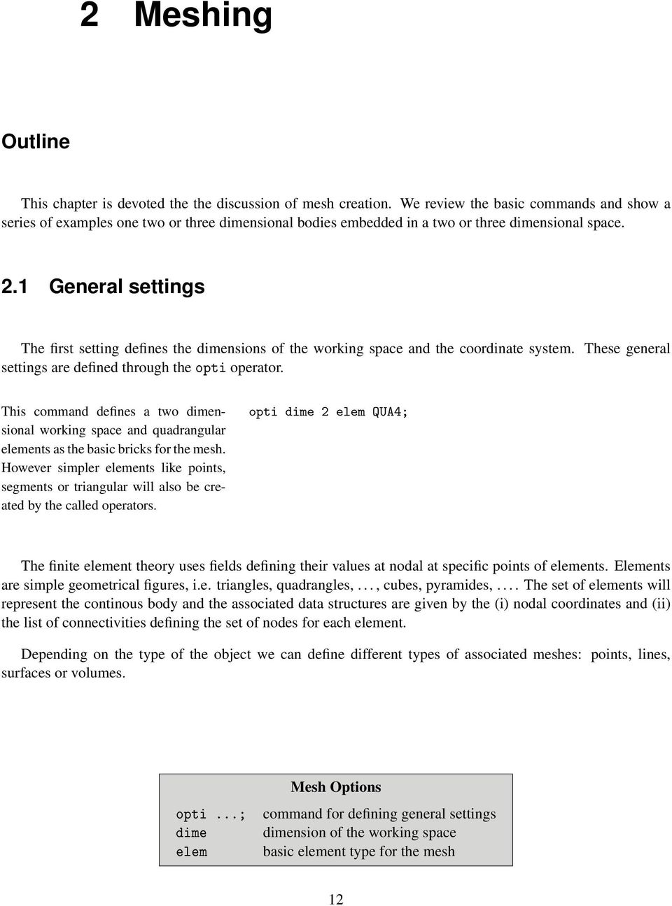 1 General settings The first setting defines the dimensions of the working space and the coordinate system. These general settings are defined through the opti operator.