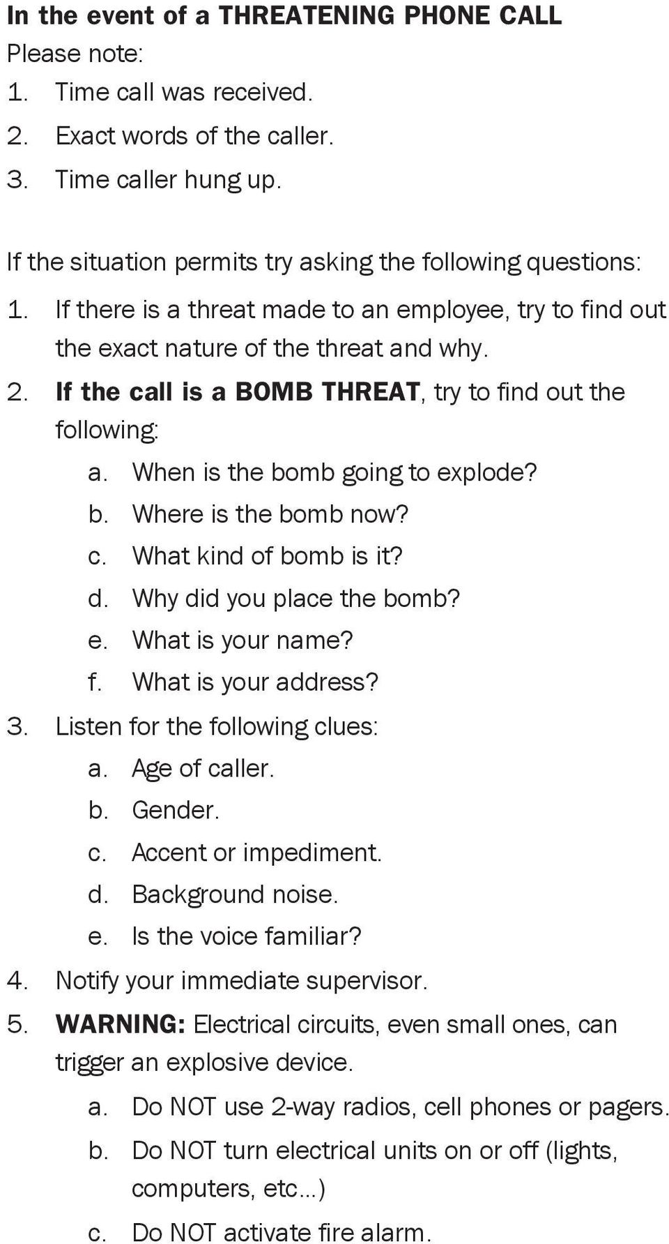 b. Where is the bomb now? c. What kind of bomb is it? d. Why did you place the bomb? e. What is your name? f. What is your address? 3. Listen for the following clues: a. Age of caller. b. Gender. c. Accent or impediment.