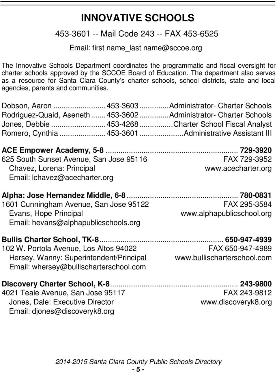 The department also serves as a resource for Santa Clara County s charter schools, school districts, state and local agencies, parents and communities. Dobson, Aaron... 453-3603.