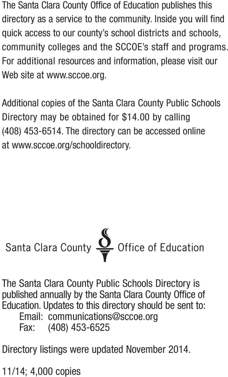 For additional resources and information, please visit our Web site at www.sccoe.org. Additional copies of the Santa Clara County Public Schools Directory may be obtained for $14.