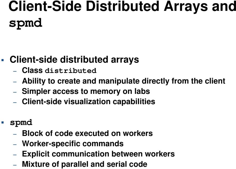 Client-side visualization capabilities spmd Block of code executed on workers Worker-specific