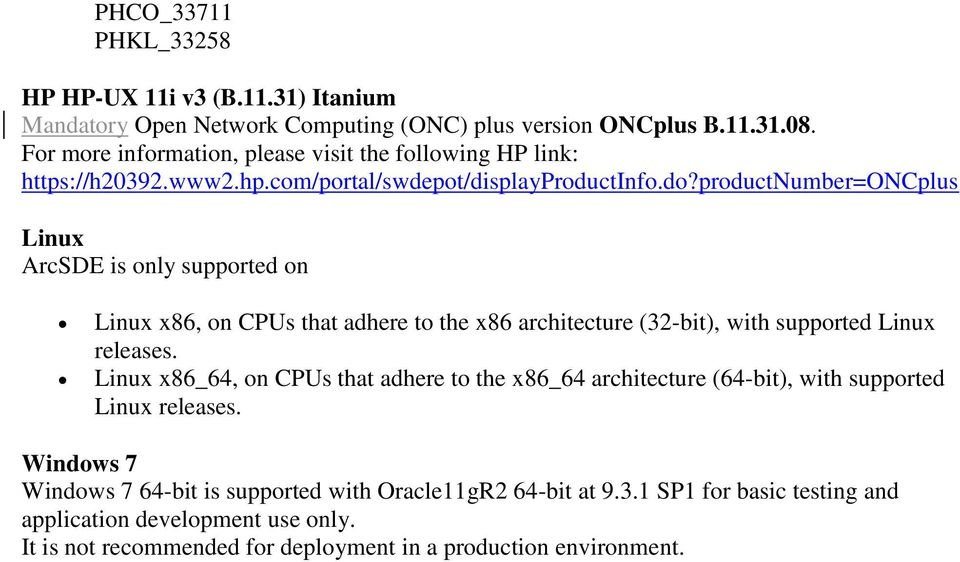 productnumber=oncplus Linux ArcSDE is only supported on Linux x86, on CPUs that adhere to the x86 architecture (32-bit), with supported Linux releases.