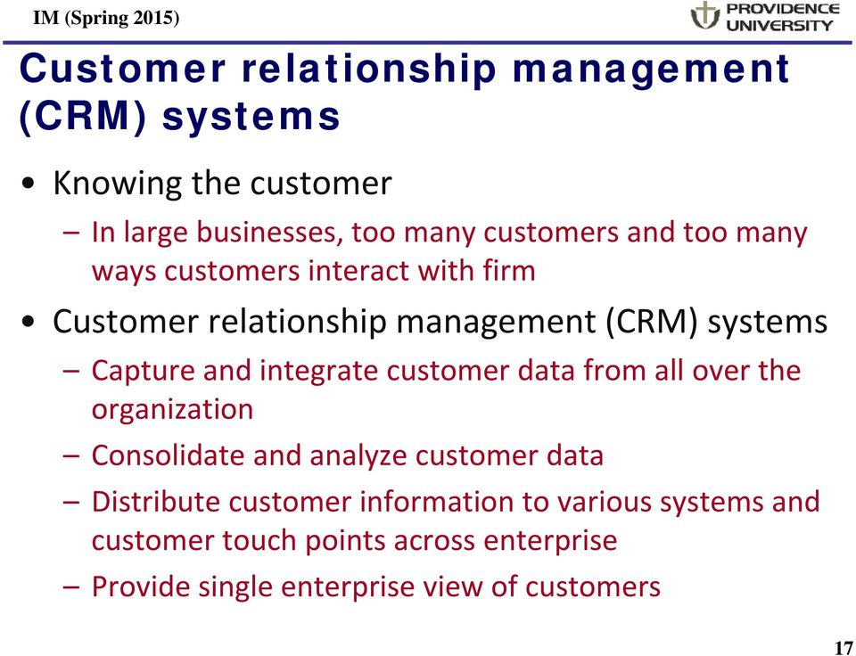 customer data from all over the organization Consolidate and analyze customer data Distribute customer