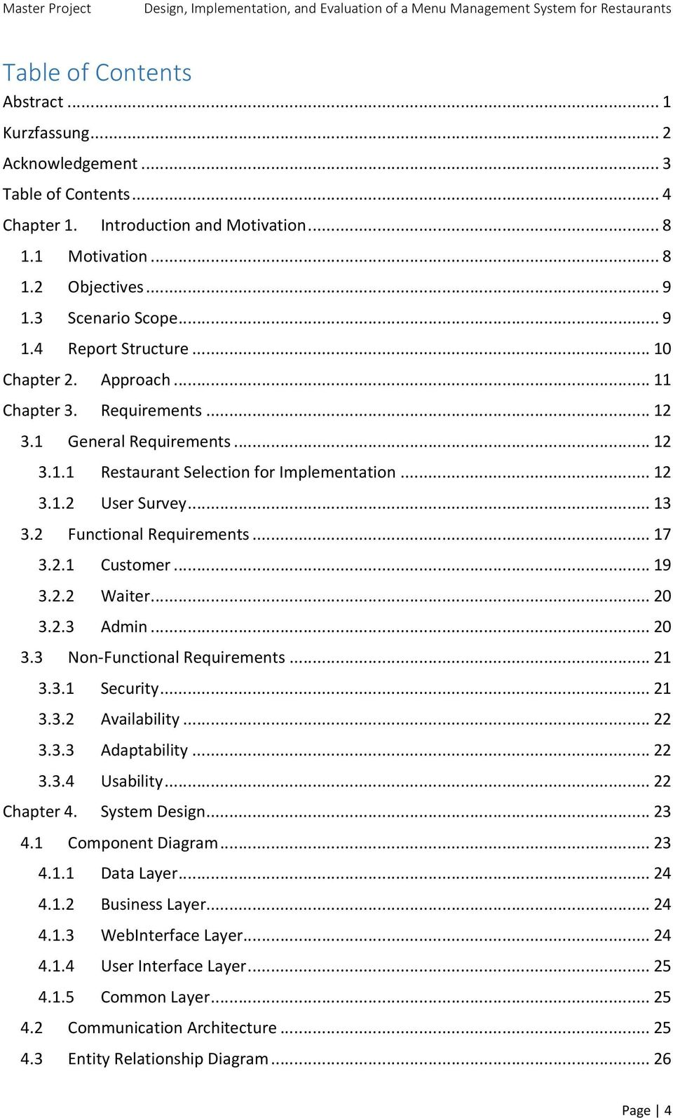 2 Functional Requirements... 17 3.2.1 Customer... 19 3.2.2 Waiter... 20 3.2.3 Admin... 20 3.3 Non Functional Requirements... 21 3.3.1 Security... 21 3.3.2 Availability... 22 3.3.3 Adaptability... 22 3.3.4 Usability.