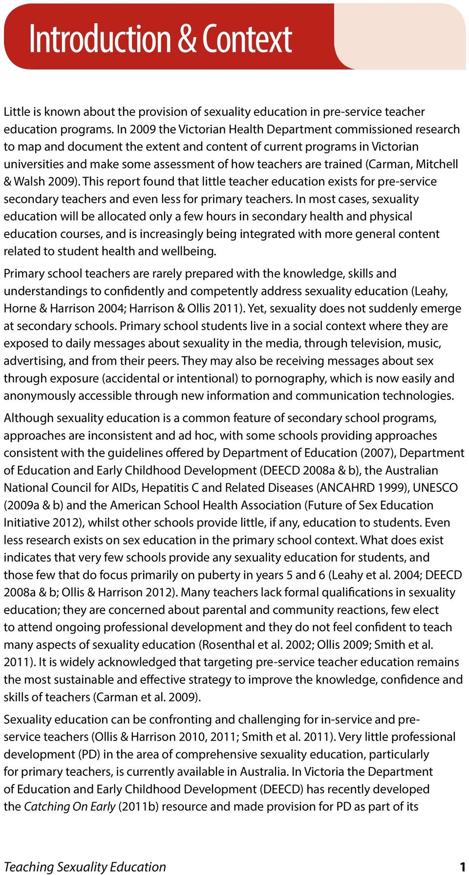 trained (Carman, Mitchell & Walsh 2009). This report found that little teacher education exists for pre-service secondary teachers and even less for primary teachers.