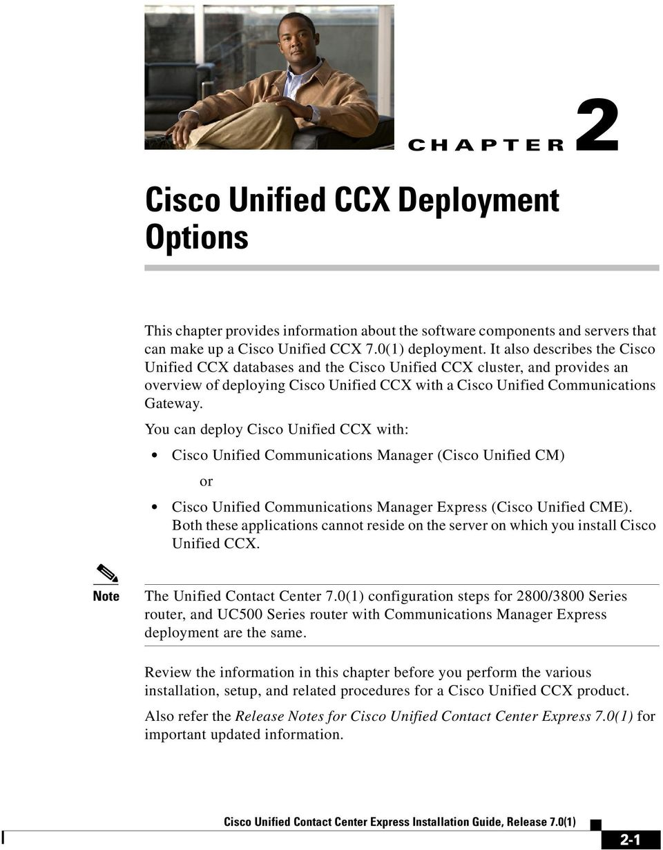 You can deploy Cisco Unified CCX with: Cisco Unified Communications Manager (Cisco Unified CM) or Cisco Unified Communications Manager Express (Cisco Unified CME).